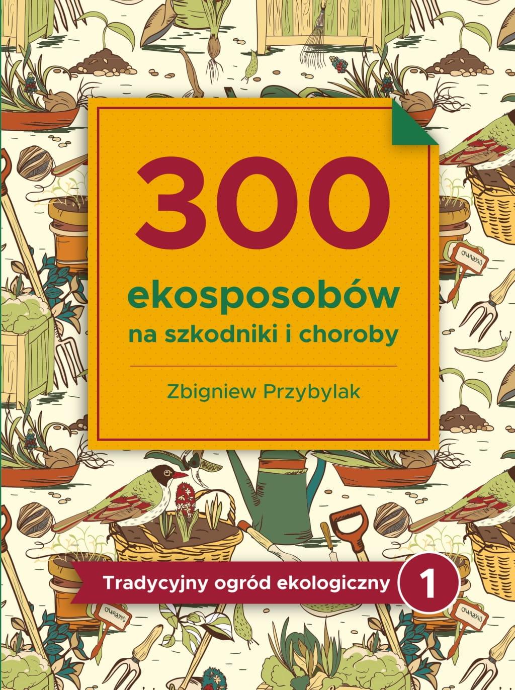 Image of 300 ekosposobów na szkodniki i choroby - Zbigniew Przybylak