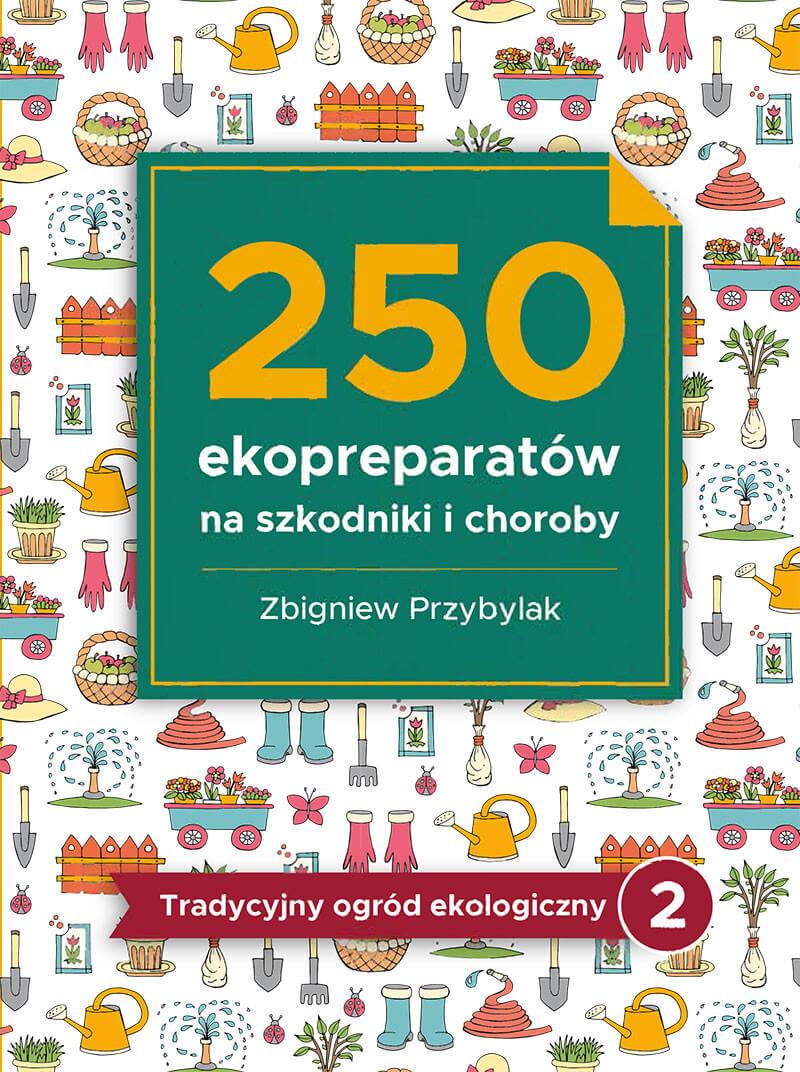 Image of 250 ekopreparatów na szkodniki i choroby - Zbigniew Przybylak