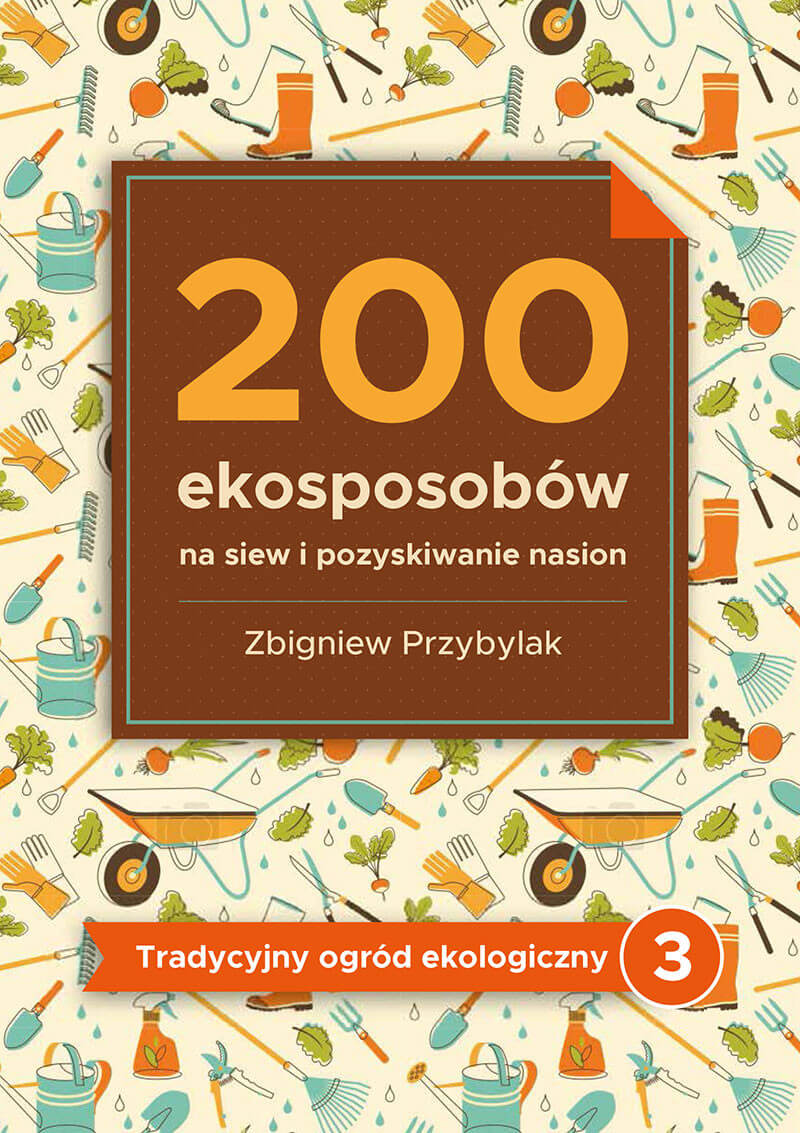 Image of 200 ekosposobów na siew i pozyskiwanie nasion - Zbigniew Przybylak