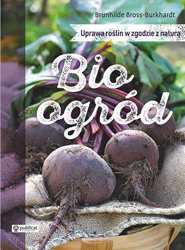 Image of Bioogród. Uprawa roślin w zgodzie z naturą - Brunhilde Bross-Burkhardt